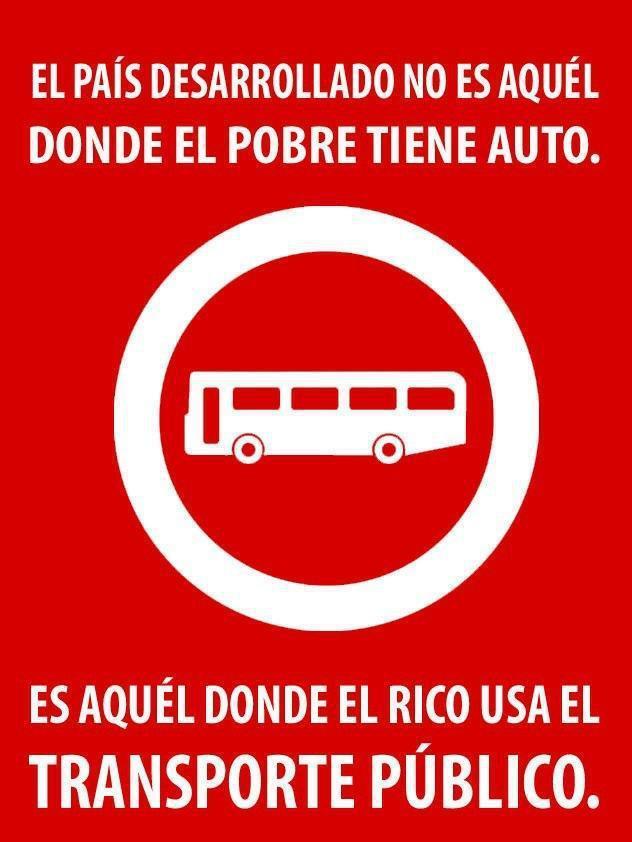 El País desarrollado no es aquél donde el pobre tiene auto. Es aquél donde el rico usa el transporte público